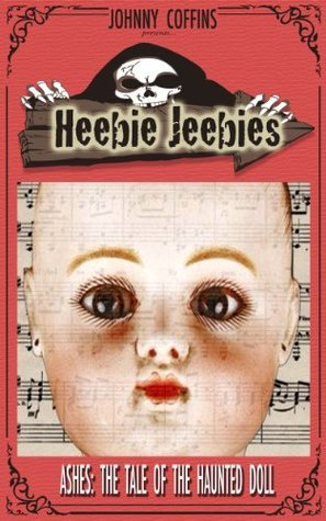 Ashes: The Tale of the Haunted Doll (Heebie Jeebies series) Johnny Coffins