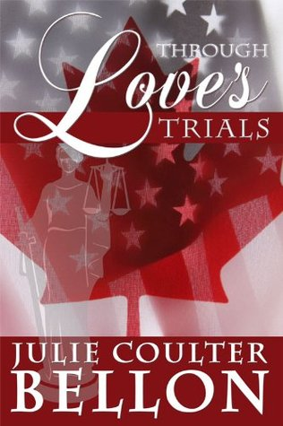 Through Loves Trials (Canadian Spy #1) Julie Coulter Bellon