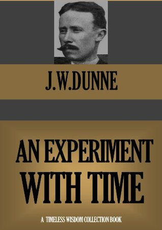 AN EXPERIMENT WITH TIME  by  J.W. Dunne