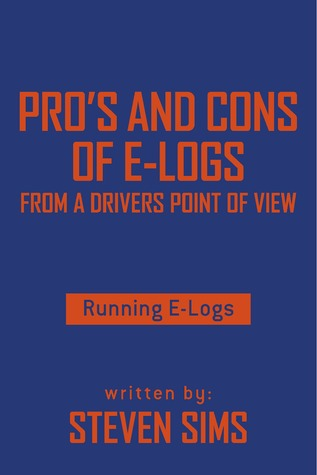 Pros and Cons of E-Logs From a Drivers Point of View - Running E-Logs  by  Steven Sims