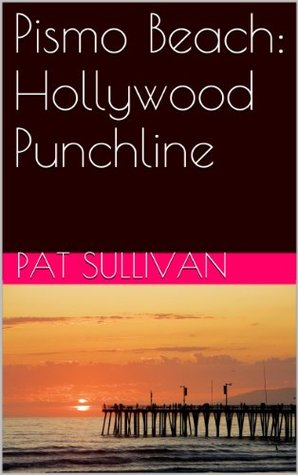 Pismo Beach: Hollywood Punchline: A California coastal city co-stars in show business Pat Sullivan