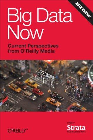 Big Data Now: 2012 Edition OReilly Media Inc.