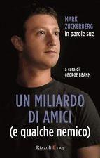 Un miliardo di amici (e qualche nemico) - Mark Zuckerberg in parole sue George Beaahm