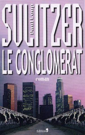 Le Conglomérat (Editions 1 - Collection Paul-Loup Sulitzer) Paul-Loup Sulitzer