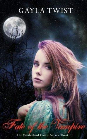 Fate of the Vampire (The Vanderlind Castle Series)  by  Gayla Twist