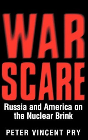 War Scare: Russia and America on the Nuclear Brink  by  Peter Pry