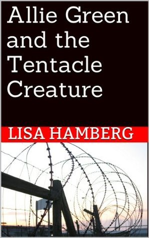 Allie Green and the Tentacle Creature  by  Lisa Hamberg