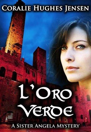 LOro Verde  (Sister Angela Mystery, #1) Coralie Hughes Jensen