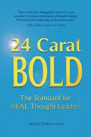 24 Carat BOLD: The Standard for REAL Thought Leaders Mindy Gibbins-Klein