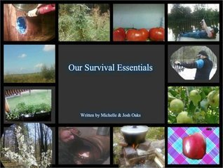 Our Survival Essentials: The self-sufficiency, homestead, prepper book for people that want to not only survive, but to thrive, in a difficult world  by  Michelle Oaks