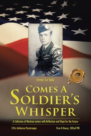 Comes A Soldiers Whisper: A Collection of Wartime Letters with Reflection and Hope for the Future Jenny La Sala