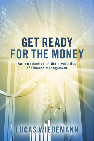 Get ready for the money: An introduction in the diversities of finance management Lucas Wiedemann