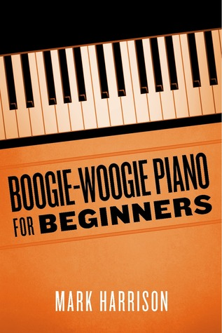 Boogie-Woogie Piano for Beginners  by  Mark    Harrison