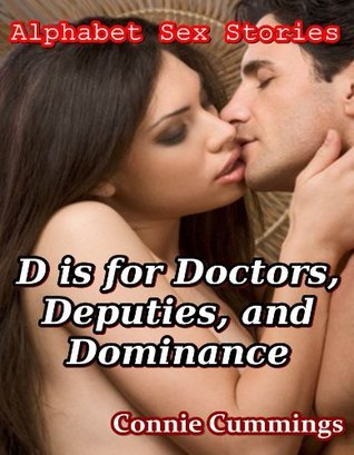 D is for Doctors, Deputies, and Dominance (3 Erotic Stories in the Alphabet Sex Stories Series) Connie Cummings