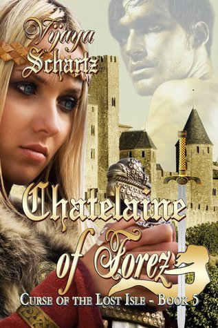 Chatelaine of Forez (Curse of the Lost Isle, #5)  by  Vijaya Schartz
