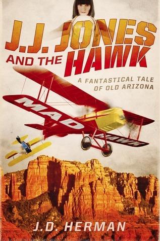 J.J. Jones and the Hawk: A Fantastical Tale of Old Arizona  by  J.D. Herman