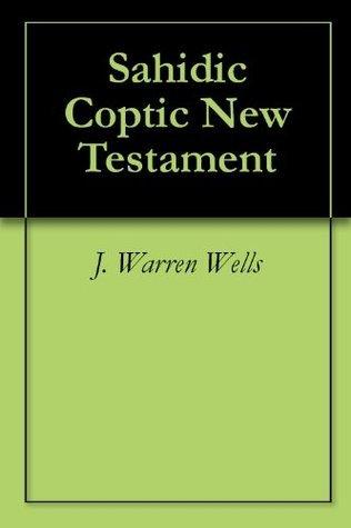 Sahidic Coptic New Testament  by  J. Warren Wells