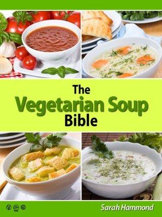 The Vegetarian Soup Bible (The Vegetarian Bible Series) Sarah Hammond
