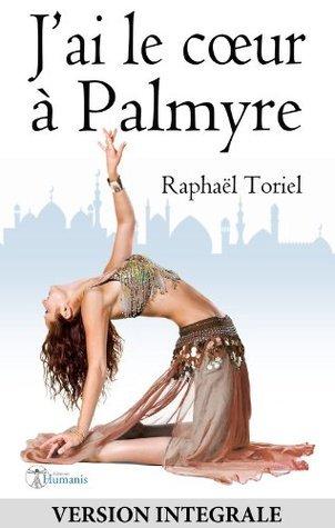 Jai le coeur à Palmyre Raphaël Toriel