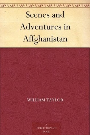 Scenes and Adventures in Affghanistan William  Taylor