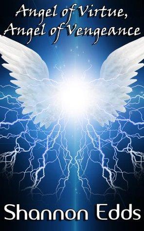 Angel of Virtue, Angel of Vengeance  by  Shannon Edds