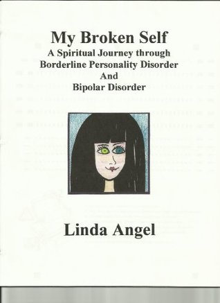 My Broken Self: A Spiritual Journey through Borderline Personality And Bipolar Disorder  by  Linda Angel