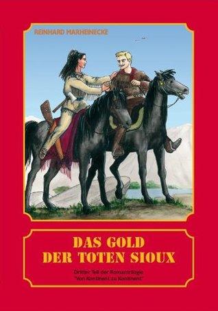 Das Gold der toten Sioux (Von Kontinent zu Kontinent 3)  by  Reinhard Marheinecke