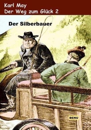 Der Weg zum Glück 2 Der Silberbauer  by  Karl May