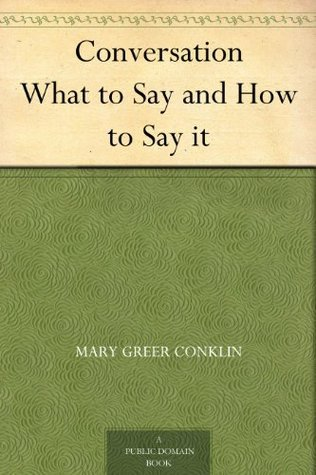 Conversation What to Say and How to Say it  by  Mary Greer Conklin