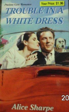 Trouble in a White Dress Alice Sharpe