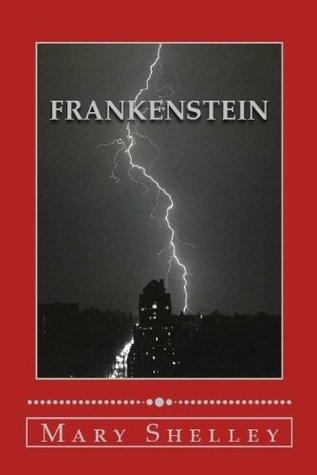 Frankenstein: Shelleys 1818 Classic Mary Shelley