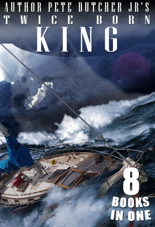 The Twice born King Collection 1-8 Pete Dutcher Jr.