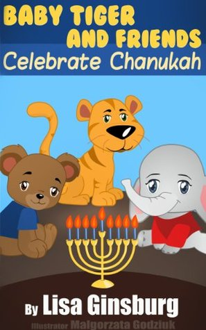 Baby Tiger and Friends Celebrate Chanukah  by  Lisa Ginsburg