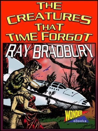 The Creatures That Time Forgot  by  Ray Bradbury
