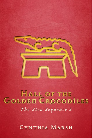Hall of the Golden Crocodiles: The Aten Sequence 2  by  Cynthia Marsh