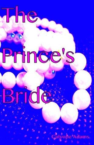 The Princes Bride  by  Calyope Adams