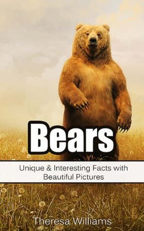 Bears: Unique & Interesting Facts with Beautiful Pictures  by  Theresa Williams