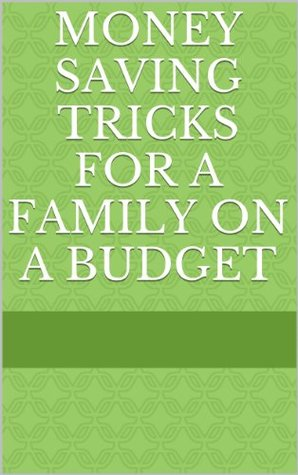 Money Saving Tricks for a Family on a Budget  by  April A. Thrift