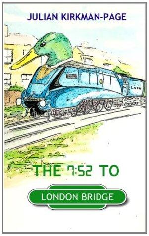 The 7.52 to London Bridge Julian Kirkman-Page