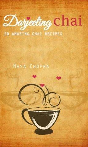 Darjeeling Chai: 25 Amazing Chai Recipes  by  Maya Chopra