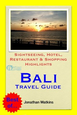 Bali, Indonesia Travel Guide - Sightseeing, Hotel, Restaurant & Shopping Highlights  by  Jonathan Watkins