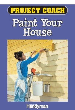 Project Coach: Paint Your House  by  Family Handyman Magazine