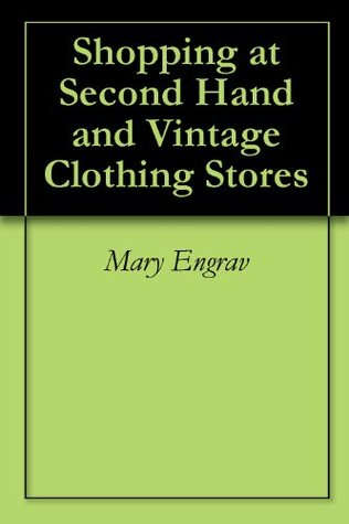Shopping at Second Hand and Vintage Clothing Stores  by  Mary Engrav