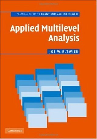 Applied Multilevel Analysis: A Practical Guide for Medical Researchers Jos W.R. Twisk