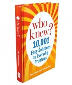 Who Knew? 10,001 Easy Solutions to Everyday Problems Bruce Lubin & Jeanne Bossolina-Lubin