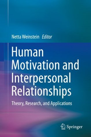 Human Motivation and Interpersonal Relationships: Theory, Research, and Applications  by  Netta Weinstein
