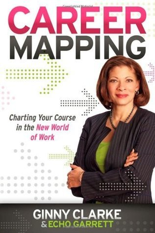 Career Mapping: Charting Your Course in the New World of Work Echo Garrett