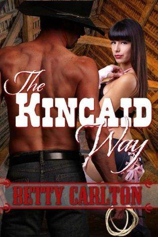 THE KINCAID WAY [The Kincaids Women]  by  Betty Carlton