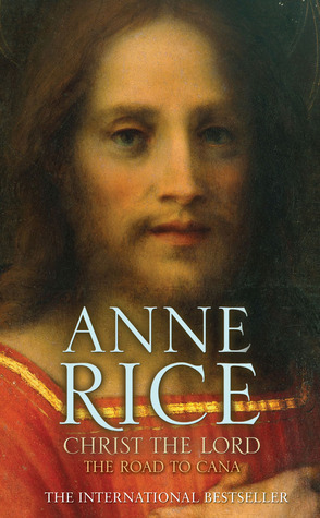 Christ The Lord: The Road To Cana (Christ The Lord, #2)  by  Anne Rice