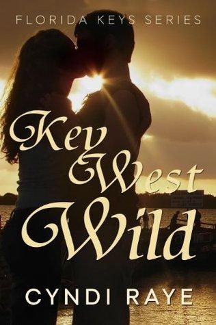 Key West Wild (The Florida Keys Series) Cyndi Raye